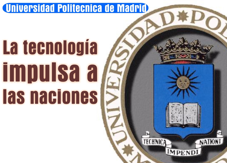 Universidad Politecnica de Madrid, La tecnología impulsa a las naciones
