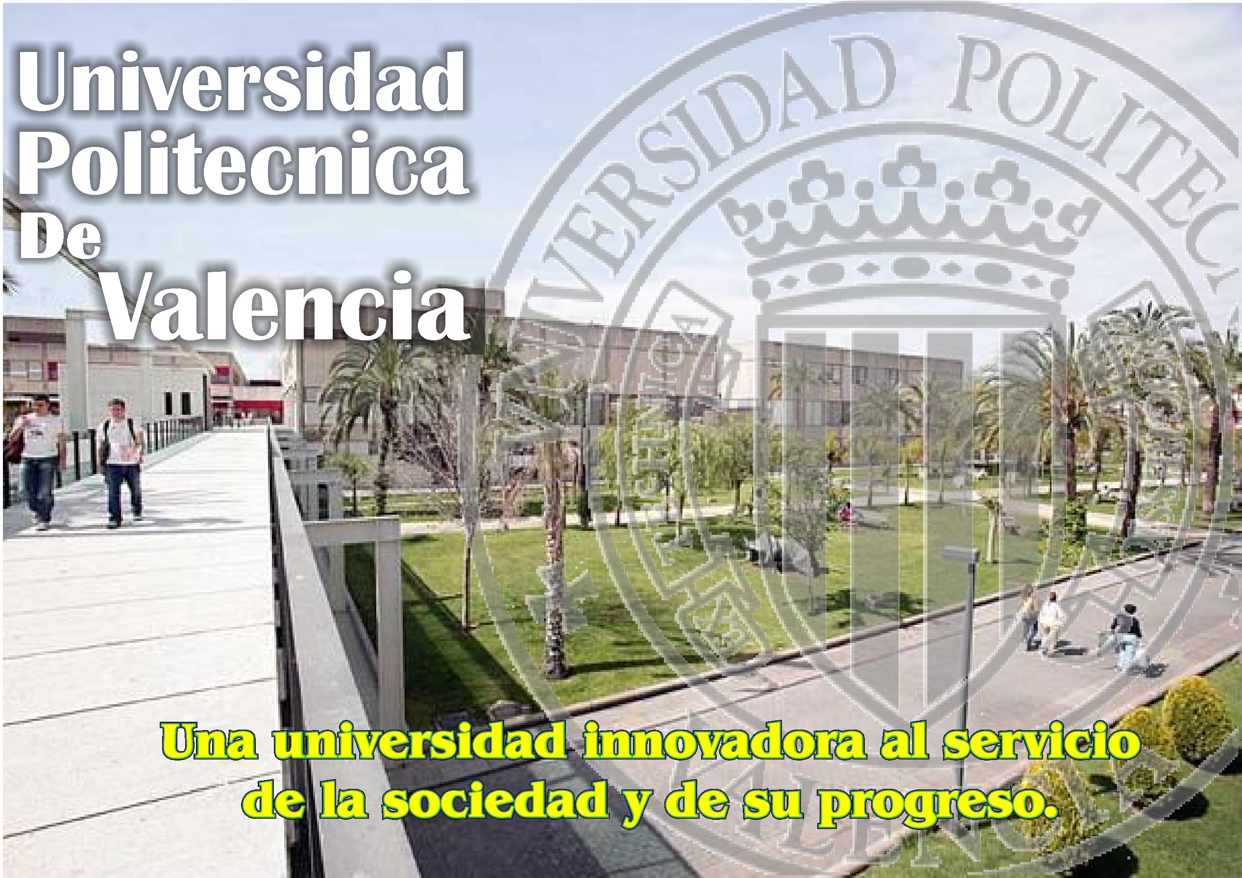 Universidad Politecnica de Valencia, una universidad innovadora al servicio de la sociedad y de su progreso.