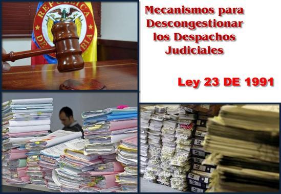 Ley 23 DE 1991 en Colombia, mecanismos para descongestionar los Despachos Judiciales, y se dictan otras disposiciones