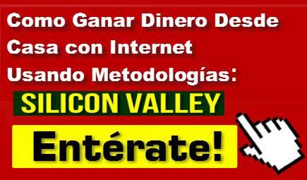 Como ganar dinero con internet, con la Metodología Silicon Valley