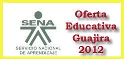 OFERTA EDUCATIVA DEL SENA PARA EL 2012 EN LA GUAJIRA