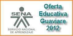 OFERTA EDUCATIVA DEL SENA PARA EL 2012 – GUAVIARE