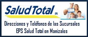 Direcciones y Teléfonos de las sucursales EPS Salud Total en Manizales.