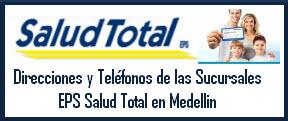 Direcciones y Teléfonos de las sucursales EPS Salud Total en Medellin.