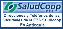 Direcciones y Teléfonos de las Sucursales de la EPS Saludcoop en Antioquia.
