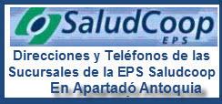 Direcciones y Teléfonos de las sucursales de la EPS Saludcoop en Apartadó Antioquia.