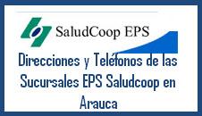 Direcciones y Teléfonos de las sucursales EPS Saludcoop en Arauca.