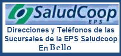 Direcciones y Teléfonos de las Sucursales de la EPS Saludcoop en Bello.