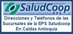 Direcciones y Teléfonos de las sucursales de la EPS Saludcoop en Caldas Antioquia.