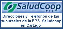Direcciones y Teléfonos de las sucursales de la EPS Saludcoop en Cartago.