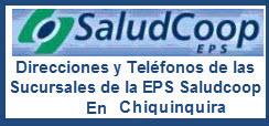 Direcciones y Teléfonos de las sucursales de la EPS Saludcoop en Chiquinquirá