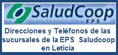 Direcciones y Teléfonos de las sucursles de la EPS Saludcoop en Leticia.