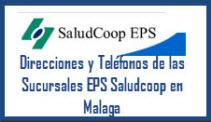 Direcciones y Teléfonos de las sucursales EPS Saludcoop en Malaga.