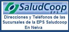 Direcciones Y Teléfonos de las sucursales de la EPS Saludcoop en Neiva.