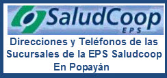Direcciones Y Teléfonos de las sucursales de la EPS Saludcoop en Popayán.