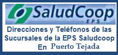 Direcciones y Teléfonos de las Sucursales de la EPS Saludcoop en Puerto Tejada