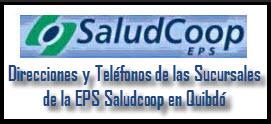 Direcciones y Teléfonos de las Sucursales EPS Saludcoop Quibdó.