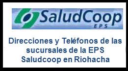 Direcciones y Teléfonos de las sucursales EPS Saludcoop en Riohacha.