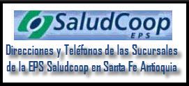 Direcciones y Teléfonos de las Sucursales de la EPS Saludcoop en Santa Fe Antioquia.