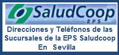 Direcciones y Teléfonos de las sucursales de la EPS Saludcoop en Sevilla.