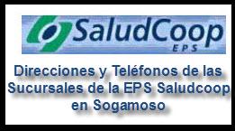 Direcciones y Teléfonos de las sucursales EPS Saludcoop en Sogamoso.