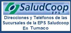 Direcciones y teléfonos de las Sucursales de la EPS Saludcoop en Tumaco.