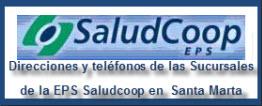 Direcciones y teléfonos de las Sucursales de la EPS Saludcoop en Santa Marta