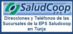 Direcciones y teléfonos de las Sucursales de la EPS Saludcoop en Tunja