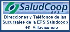 Direcciones y Teléfonos de las Sucursales de la EPS Saludcoop en Villavicencio.