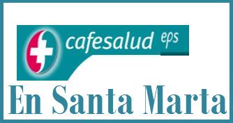 Direcciones y Teléfonos de las sucursales Cafesalud EPS en Santa Marta.