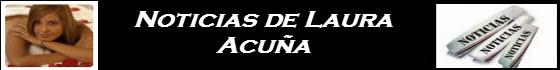 recientes noticias de laura Acuña