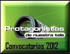 Convocatoria Protagonistas de Nuestra Tele 2012