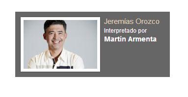 Jeremias Orozco interpretado por Martin
