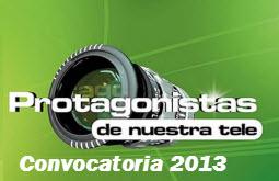 Convocatoria Protagonistas de Nuestra Tele 2013