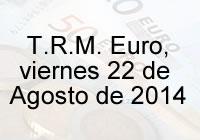 TRM Euro Colombia, viernes 22 de agosto de 2014