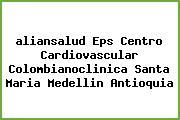 <i>aliansalud Eps Centro Cardiovascular Colombianoclinica Santa Maria Medellin Antioquia</i>