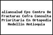<i>aliansalud Eps Centro De Fracturas Cefra Consulta Prioritaria En Ortopedia Medellin Antioquia</i>