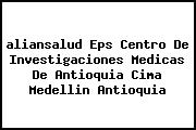 <i>aliansalud Eps Centro De Investigaciones Medicas De Antioquia Cima Medellin Antioquia</i>