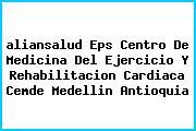 <i>aliansalud Eps Centro De Medicina Del Ejercicio Y Rehabilitacion Cardiaca Cemde Medellin Antioquia</i>