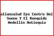 <i>aliansalud Eps Centro Del Sueno Y El Ronquido Medellin Antioquia</i>