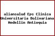 Teléfono y Dirección Aliansalud Eps, Clínica Universitaria Bolivariana, Medellin , Antioquia