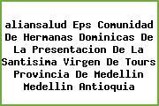 <i>aliansalud Eps Comunidad De Hermanas Dominicas De La Presentacion De La Santisima Virgen De Tours Provincia De Medellin Medellin Antioquia</i>