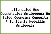 <i>aliansalud Eps Cooperativa Antioquena De Salud Coopsana Consulta Prioritaria Medellin Antioquia</i>