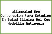 <i>aliansalud Eps Corporacion Para Estudios En Salud Clinica Del Ces Medellin Antioquia</i>