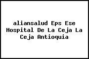 <i>aliansalud Eps Ese Hospital De La Ceja La Ceja Antioquia</i>