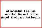 <i>aliansalud Eps Ese Hospital Manuel Uribe Angel Envigado Antioquia</i>