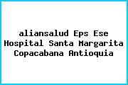 <i>aliansalud Eps Ese Hospital Santa Margarita Copacabana Antioquia</i>