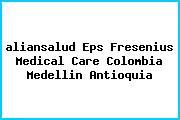 <i>aliansalud Eps Fresenius Medical Care Colombia Medellin Antioquia</i>