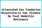 Teléfono y Dirección Aliansalud Eps, Fundación Hospitalaria San Vicente De Paúl, Medellin , Antioquia