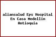 <i>aliansalud Eps Hospital En Casa Medellin Antioquia</i>